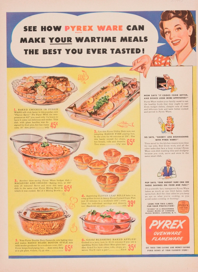 """See how Pyrex ware can make your wartime meals the best you ever tasted,"" Corning Glass Works, Published in Life, March 29, 1943. CMGL 143880."