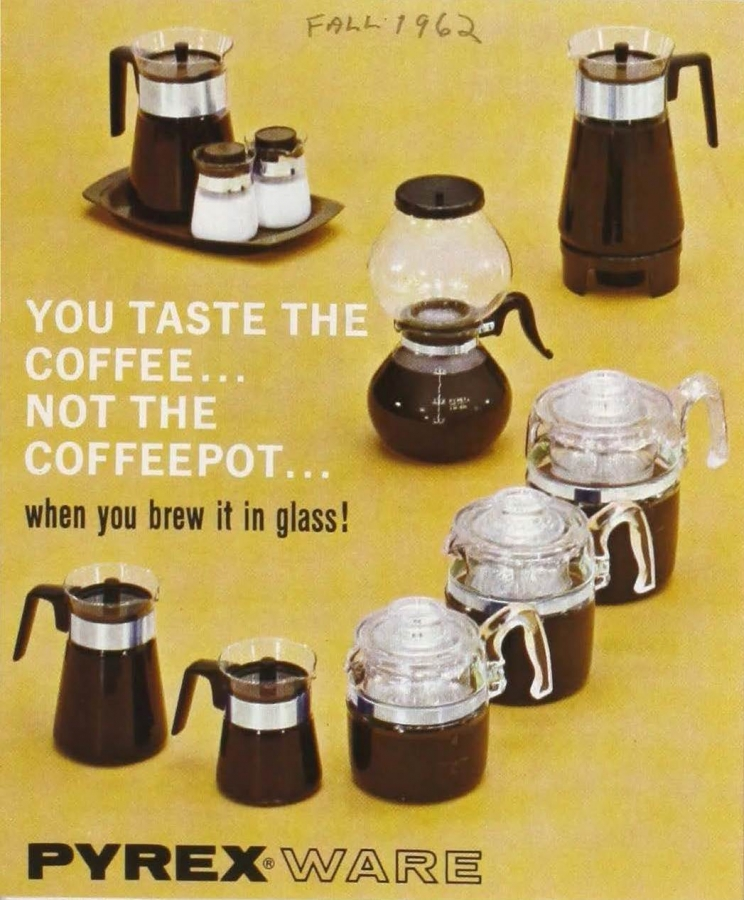 """Pyrex ware: you taste the coffee...not the coffeepot...when you brew it in glass"""